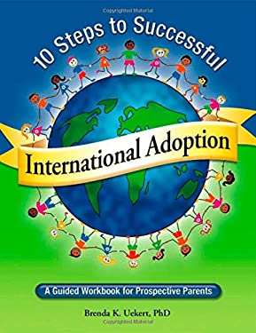 10 Steps to Successful International Adoption: A Guided Workbook for Prospective Parents 9780978943400