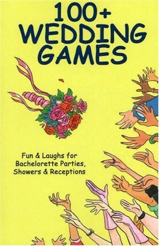 100+ Wedding Games: Fun & Laughs for Bachelorette Parties, Showers & Receptions 9780972835428
