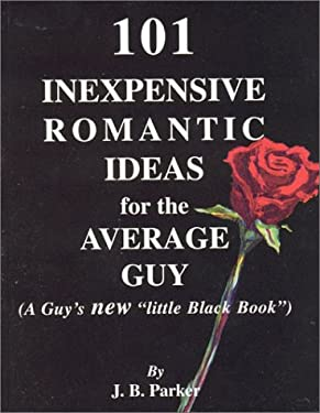 101 Inexpensive Romantic Ideas for the Average Guy: (A Guy's New