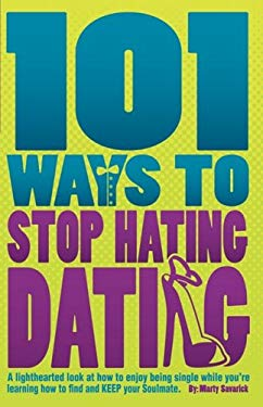 101 Ways to Stop Hating Dating 9780979737015