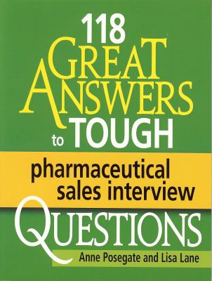 118 Great Answers to Tough Pharmaceutical Sales Interview Questions 9780971778566