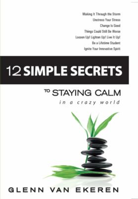12 Simple Secrets to Staying Calm in a Crazy World 9780979322778