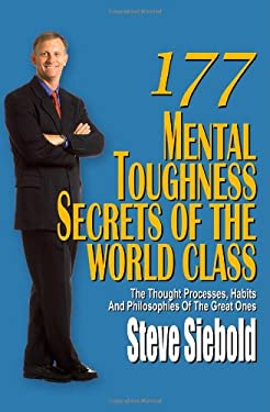 177 Mental Toughness Secrets of the World Class: The Thought Processes, Habits and Philosophies of the Great Ones 9780975500309