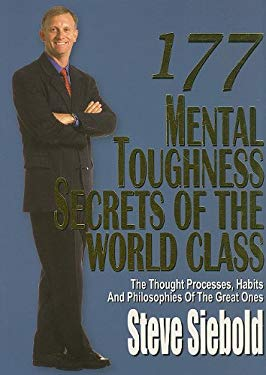 177 Mental Toughness Secrets of the World Class: The Thought Processes, Habits and Philosophies of the Great Ones 9780975500316