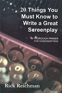 20 Things You Must Know to Write a Great Screenplay: A Thorough Primer for Screenwriters 9780971534476