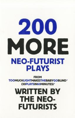200 More Neo-Futurist Plays: From Too Much Light Makes the Baby Go Blind 9780970745835