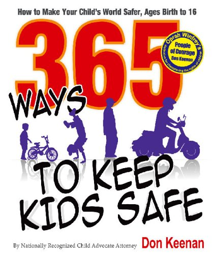 365 Ways to Keep Kids Safe: How to Make Your Child's World Safer 9780977442539