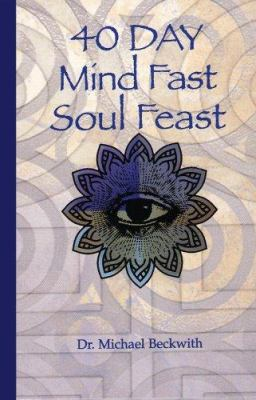 40 Day Mind Fast Soul Feast: A Guide to Soul Awakening and Inner Fulfillment 9780970032706