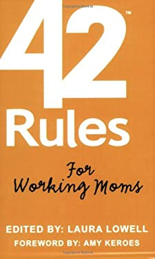 42 Rules for Working Moms: Practical, Funny Advice for Achieving Work-Life Balance 9780979942846