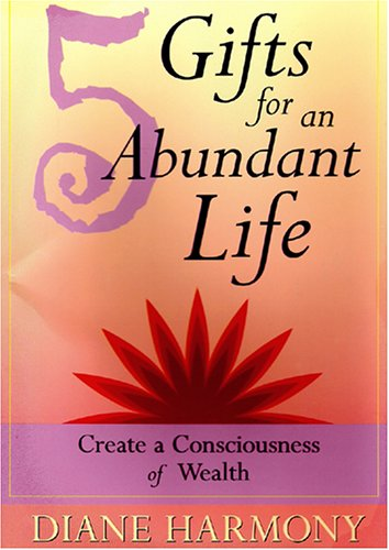 5 Gifts for an Abundant Life: Create a Consciousness of Wealth 9780974274904