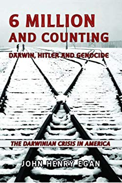 6 Million and Counting: Darwin, Hitler and Genocide; The Darwinian Crisis in America 9780979560859