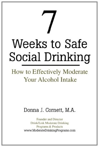 7 Weeks to Safe Social Drinking: How to Effectively Moderate Your Alcohol Intake 9780976372004