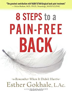 8 Steps to a Pain-Free Back: Natural Posture Solutions for Pain in the Back, Neck, Shoulder, Hip, Knee, and Foot 9780979303609