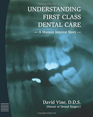 Understanding First Class Dental Care 9780970347107