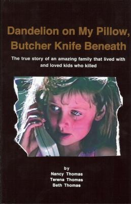 Dandelion on My Pillow, Butcher Knife Beneath: The True Story of an Amazing Family That Lived with and Loved Kids Who Killed 9780970352521