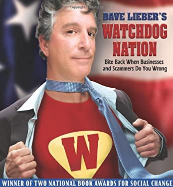 Dave Lieber's Watchdog Nation: Bite Back When Businesses and Scammers Do You Wrong 9780970853028