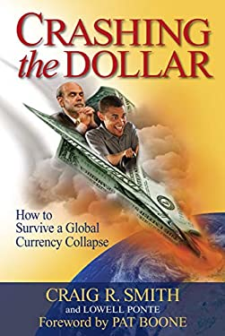 Crashing the Dollar: How to Survive a Global Currency Crisis 9780971148215