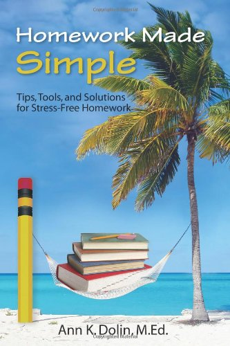 Homework Made Simple: Tips, Tools, and Solutions to Stress Free Homework 9780971460980