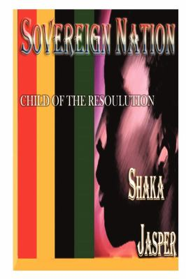 Sovereign Nation: Child of the Resoulution 9780972491730
