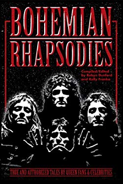 Bohemian Rhapsodies: True and Authorized Tales by Queen Fans & Celebrities 9780972614290