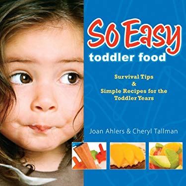So Easy Toddler Food: Survival Tips & Simple Recipes for the Toddler Years 9780972722735