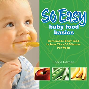 So Easy Baby Food Basics: Homemade Baby Food in Less Than 30 Minutes Per Week 9780972722759