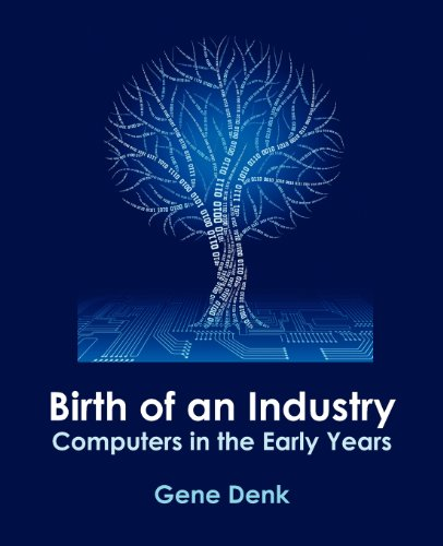 Birth of an Industry, Computers in the Early Years 9780972911986