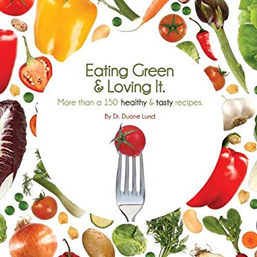 Eating Green & Loving It: More Than 100 Healthy & Tasty Recipes 9780974082172