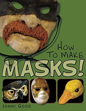 How to Make Masks! Easy New Way to Make a Mask for Masquerade, Halloween and Dress-Up Fun, with Just Two Layers of Fast-Setting Paper Mache 9780974106540