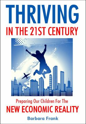Thriving in the 21st Century: Preparing Our Children for the New Economic Reality 9780974218175