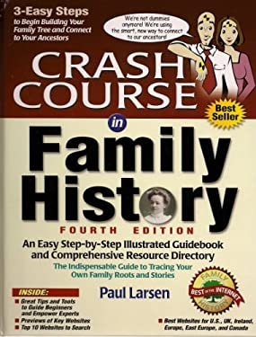 Crash Course in Family History: An Easy Step-By-Step Illustrated Guidebook and Comprehensive Resource Directory: The Indispensable Guide to Tracing Yo 9780974269559
