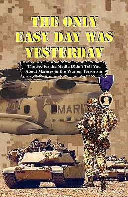 The Only Easy Day Was Yesterday - Fighting the War on Terrorism 9780974579320