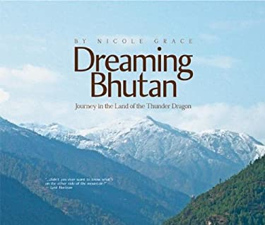 Dreaming Bhutan: Journey in the Land of the Thunder Dragon 9780974785257