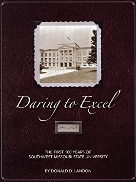 Daring to Excel: The First 100 Years of Southwest Missouri State University 9780974819013