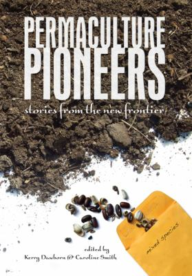Permaculture Pioneers: Stories from the New Frontier 9780975078624