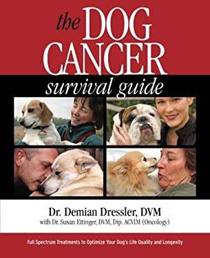 The Dog Cancer Survival Guide: Full Spectrum Treatments to Optimize Your Dog's Life Quality and Longevity 9780975263150