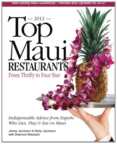 Top Maui Restaurants 2012: From Thrifty to Four Star: Independent Advice from Experts Who Live, Play & Eat on Maui 9780975263198