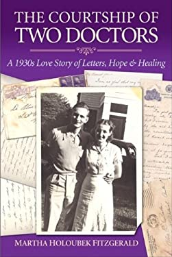 The Courtship of Two Doctors: A 1930s Love Story of Letters, Hope & Healing 9780975376638