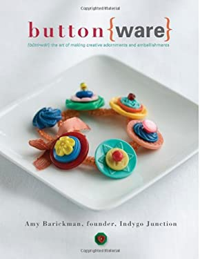 Button Ware: The Art of Making Creative Adornments and Embellishments 9780975491843