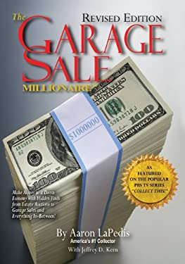 The Garage Sale Millionaire: Make Money in a Down Economy with Hidden Finds from Estate Auctions to Garage Sales and Everything In-Between! 9780975539842