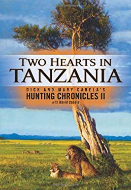 Two Hearts in Tanzania: Dick and Mary Cabela's Hunting Chronicles II [With DVD] 9780975554425