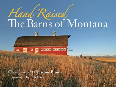 Hand Raised: The Barns of Montana 9780975919699