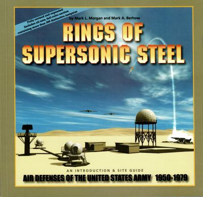 Rings of Supersonic Steel: Air Defenses of the United States Army 1950-1979: An Introductory History and Site Guide 9780976149408