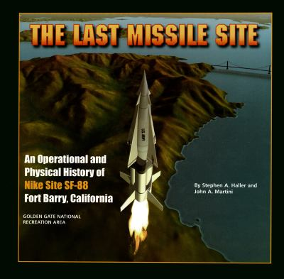 The Last Missile Site: An Operational and Physical History of Nike Site SF-88, Fort Barry, California 9780976149415