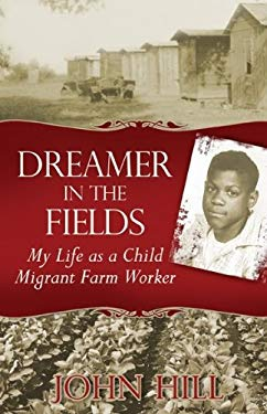 Dreamer in the Fields: My Life as a Child Migrant Farm Worker 9780976273073