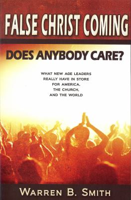 False Christ Coming: Does Anybody Care?: What New Age Leaders Really Have in Store for America, the Church, and the World 9780976349228