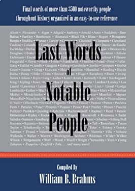 Last Words of Notable People: Final Words of More Than 3500 Noteworthy People Throughout History 9780976532521