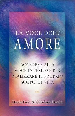 La Voce Dell' Amore: Accedere Alla Voce Interiore Per Realizzare Il Proprio Scopo Di Vita 9780976661368