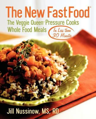 The New Fast Food: The Veggie Queen Pressure Cooks Whole Food Meals in Less Than 30 Minutes 9780976708513