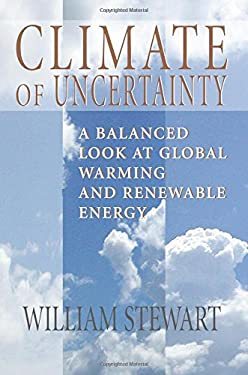 Climate of Uncertainty: A Balanced Look at Global Warming and Renewable Energy 9780976729167